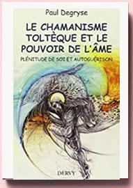 Paul Degryse, Le chamanisme toltèque et le pouvoir de l'âme