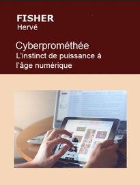 Cyberprométhée. L'instinct de puissance à l'âge numérique, Hervé FISCHER - Fiche de lecture