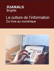 la culture de l'information. Du livre au numérique, Brigitte JUANALS - Fiche de lecture