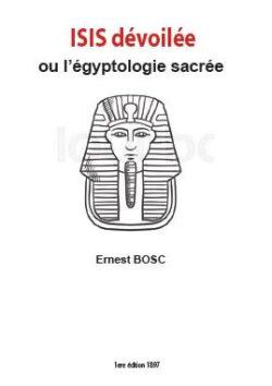 Isis dévoilée ou l'égyptologie sacrée – Ernest Bosc