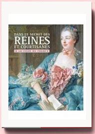 Dans le secret des Reines et courtisanes à la cour de France