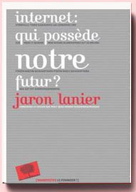 Jaron Lanier : Internet, qui possède notre futur ?