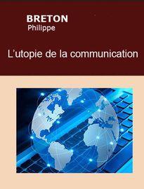 l'utopie de la communication, Philippe BRETON - Fiche de lecture