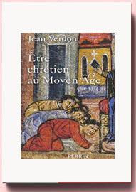 Etre chrétien au Moyen Age, Jean Verdon