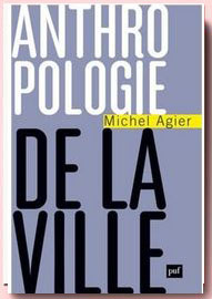 Anthropologie de la ville, Michel Agier