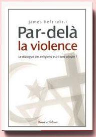 Par-delà la violence : Le dialogue des religions est-il une utopie ? James Heft