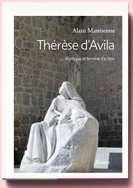Thérèse d'Avila : Mystique et femme d'action, Alain Mantienne