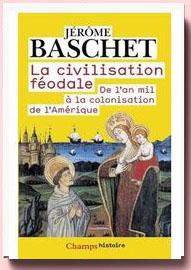 La civilisation féodale : De l'an mil à la colonisation de l'Amérique Jérôme Baschet