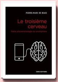 Le troisième cerveau : Petite phénoménologie du smartphone pierre marc de BIASI