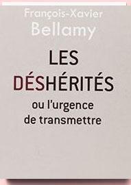 Les déshérités ou l'urgence de transmettre François-Xavier Bellamy