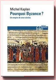 Pourquoi Byzance : Un empire de onze siècles Michel Kaplan