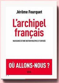 L'archipel français : Naissance d'une nation multiple et divisée