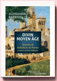 Divin Moyen Age : Histoire de Salimbene de Parme et autres destins édifiants Alessandro Barbero