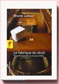 La fabrique du droit : Une ethnographie du Conseil d'Etat Bruno Latour