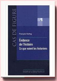 Evidence de l'histoire - Ce que voient les historiens François Hartog