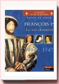 François 1er : Le roi-chevalier Sylvie Le Clech