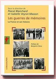 Les guerres de mémoires : La France et son histoire, enjeux politiques, controverses historiques, stratégies médiatiques
