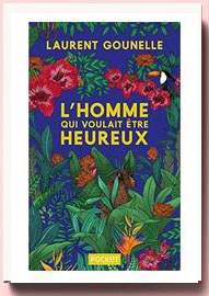 L'homme qui voulait être heureux Laurent Gounelle