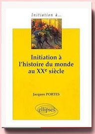 Initiation à l'histoire du monde au xxe siècle Jacques Portes,
