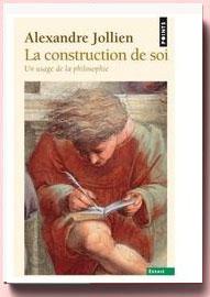 La construction de soi : Un usage de la philosophie Alexandre Jollien