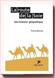 La Route de la Soie une Histoire Géopolitique Pierre Biarnès