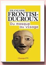 Du masque au visage : Aspects de l'identité en Grèce ancienne Françoise Frontisi-Ducroux