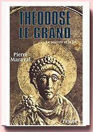 Théodose le Grand - Le pouvoir et la foi Pierre Maraval