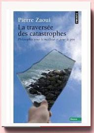 La traversée des catastrophes : Philosophie pour le meilleur et pour le pire Pierre Zaoui