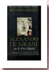 Alexandre le Grand Jacques Benoist-Méchin