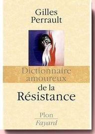 Dictionnaire amoureux de la Résistance Gilles Perrault