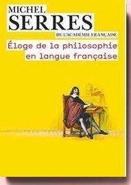 Eloge de la philosophie en langue francaise Michel Serres