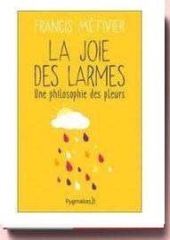 La Joie Des Larmes - Une Philosophie Des Pleurs