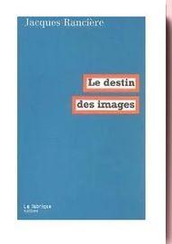 Le destin des images Jacques Rancière