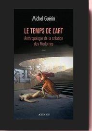 Le temps de l'art : Anthropologie de la création des Modernes