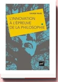 L'innovation À L'épreuve De La Philosophie Xavier Pavie