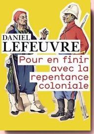 Pour en finir avec la repentance coloniale, Daniel Lefeuvre