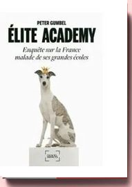 Elite Academy - Enquête Sur La France Malade De Ses Grandes Écoles