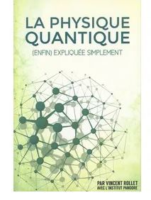 La physique quantique (enfin) expliquée simplement