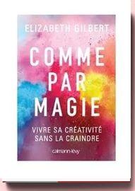 Comme par magie, vivre sa créativité sans la craindre,