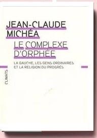 La Gauche, Les Gens Ordinaires Et La Religion Du Progrès - Michéa Jean-Claude